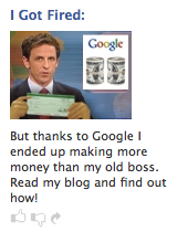 [Facebook ad showing a newscaster with poorly pasted-in hands holding money, with the caption: 'I got fired. But thanks to Google I ended up making more money than my old boss.']